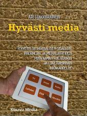 Hyvästi media: Tervetuloa digitaalisen sisällön, Internetin ja medialaitteiden muovaaman kulttuurin ja liiketoiminnan aikakaudelle