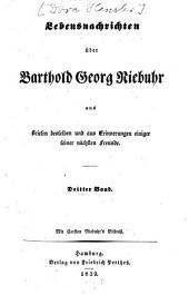 Lebensnachrichten über Barthold Georg Niebuhr: aus Briefen desselben und aus Erinnerungen einiger seiner nächsten Freunde, Band 3