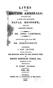 Lives of the British Admirals: Containing Also a New and Accurate Naval History, from the Earliest Periods, Volume 3