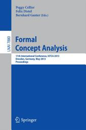 Formal Concept Analysis: 11th International Conference, ICFCA 2013, Dresden, Germany, May 21-24, 2013, Proceedings