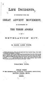 Life Incidents: In Connection with the Great Advent Movement as Illustrated by the Three Angels of Revelation XIV, Volume 1