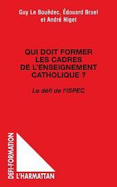 Qui doit former les cadres de l'enseignement catholique ?: Le défi de l'ISPEC