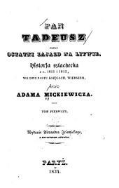 Pan Tadeusz; czyli, Ostatni zajazd na Litwie: Historja szlachecka z r. 1811 i 1812, we dwunastu ksie̜gach, wierszem ...