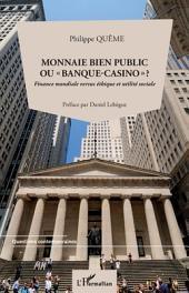 """Monnaie bien public ou """"banque-casino"""" ?: Finance mondiale versus éthique et utilité sociale"""