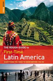 The Rough Guide to First-Time Latin America: Edition 3