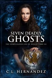 Seven Deadly Ghosts (The Complicated Life of Deegie Tibbs Book 3)