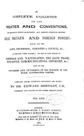 Hertslet's Commercial Treaties: A Complete Collection of the Treaties and Conventions, and Reciprocal Regulations, at Present Subsisting Between Great Britain and Foreign Powers, and of the Laws, Decrees, and Orders in Council, Concerning the Same, So Far as They Relate to Commerce and Navigation, to the Repression and Abolition of the Slave Trade, and to the Privileges and Interests of the Subjects of the High Contracting Parties, Volume 17