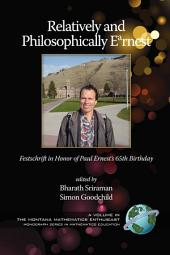 Relatively and Philosophically E[superscript A]rnest: Festschrift in Honor of Paul Ernest's 65th Birthday