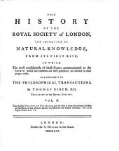The History of the Royal Society of London for Improving of Natural Knowledge, from Its First Rise: In which the Most Considerable of Those Papers Communicated to the Society, which Have Hitherto Not Been Published, are Inserted in Their Proper Order, as a Supplement to the Philosophical Transactions, Volume 2