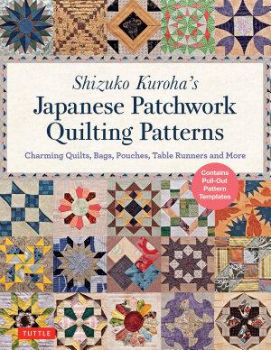 Shizuko Kuroha s Japanese Patchwork Quilting Patterns