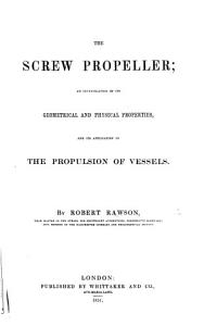 The Screw Propeller  an Investigation of Its Geometrical and Physical Properties  and Its Application to the Propulsion of Vessels PDF