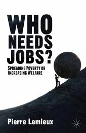 Who Needs Jobs?: Spreading Poverty or Increasing Welfare