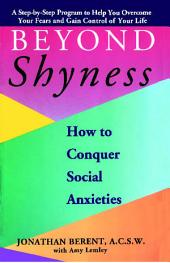 BEYOND SHYNESS: HOW TO CONQUER SOCIAL ANXIETY STEP: How to Conquer Social Anxieties