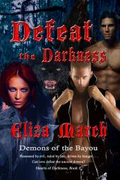 Defeat the Darkness: Demons of the Bayou [Hearts of Darkness, Book 1]