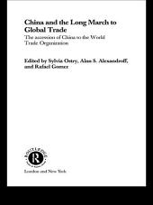 China and the Long March to Global Trade: The Accession of China to the World Trade Organization