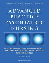Advanced Practice Psychiatric Nursing, Second Edition: Integrating Psychotherapy, Psychopharmacology, and Complementary and Alternative Approaches Across the Life Span, Edition 2
