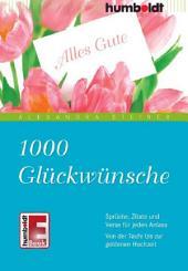 1000 Glückwünsche: Von der Taufe bis zur Goldenen Hochzeit