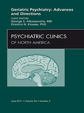Geriatric Psychiatry  An Issue of Psychiatric Clinics   E Book PDF
