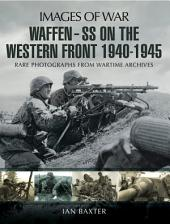 Waffen SS on the Western Front: Rare photographs from Wartime Archives