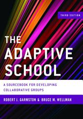 The Adaptive School: A Sourcebook for Developing Collaborative Groups, Edition 3