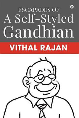 Escapades of a Self Styled Gandhian