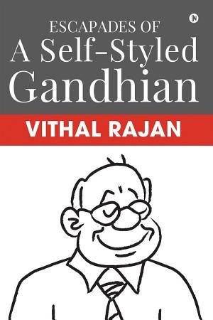Escapades of a Self Styled Gandhian PDF