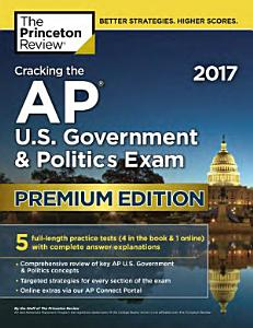 Cracking the AP U  S  Government and Politics Exam 2017  Premium Edition Book