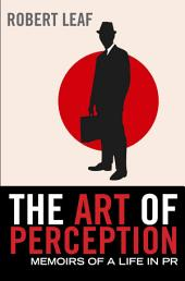 The Art of Perception: Memoirs of a Life in PR