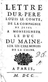 Lettre du r. pere Louis le Comte, de la Compagnie de Jesus. A monseigneur le duc du Maine, sur les ceremonies de la Chine