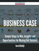 Business Case - Simple Steps to Win, Insights and Opportunities for Maxing Out Success