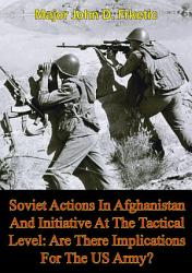 Soviet Actions In Afghanistan And Initiative At The Tactical Level  Are There Implications For The US Army  PDF