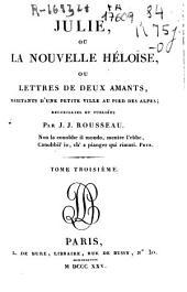 Julie ou La nouvelle Heloise ou Lettres de deux amants: habitants d'une petite ...
