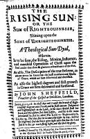 The Rising Sun  Or  the Sun of Righteousnesse Shining Upon the Sons of Unrighteousnesse  A Theological Sundyal  Etc PDF