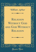 Religion Without God and God Without Religion  Classic Reprint  PDF