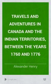 Travels and Adventures in Canada and the Indian Territories, Between the Years 1760 and 1776: In Two Parts
