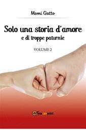 Solo una storia d'amore e di troppe paturnie -: Volume 2