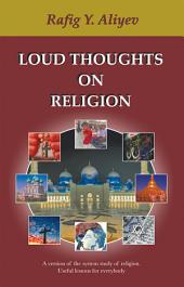 LOUD THOUGHTS ON RELIGION: A version of the system study of religion. Useful lessons for everybody