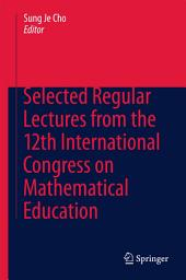 Selected Regular Lectures from the 12th International Congress on Mathematical Education