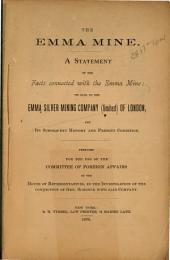 The Emma Mine: A Statement of the Facts Connected with the Emma Mine, Its Sale to the Emma Silver Mining Company, Limited, of London and Its Subsequent History and Present Condition