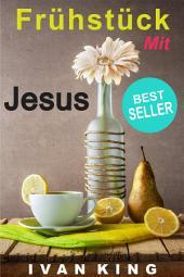 Frühstück mit Jesus: [Christliche Bücher]