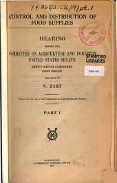 Food: Control and Distribution of Food Supplies. Hearings ... Sixty-fifth Congress, First Session ... Relative to S. 2463, Part 1