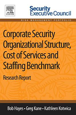 Corporate Security Organizational Structure  Cost of Services and Staffing Benchmark