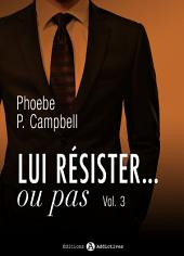 Lui résister… ou pas - 3
