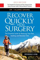 Recover Quickly From Surgery: The Essential Guide for Reducing Your Pain, Swelling and Downtime, Naturally