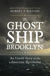 The Ghost Ship of Brooklyn: An Untold Story of the American Revolution