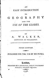 An Easy Introduction to Geography and the Use of the Globes: By A. Walker, Lecturer in Philosophy. Third Edition. Published for the Use of His Pupils