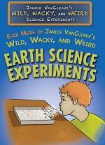 Even More of Janice VanCleave's Wild, Wacky, and Weird Earth Science Experiments