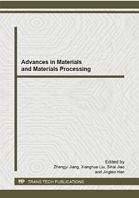 Advances in Materials and Materials Processing PDF