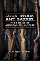 Lock  Stock  and Barrel  The Origins of American Gun Culture PDF