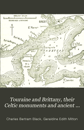 Touraine and Brittany, their Celtic monuments and ancient castles, ocean and sea-bathing stations, places of pilgrimage, the Loire from Orleans to the ocean: Illustrated by twelve coloured maps and fourteen plans